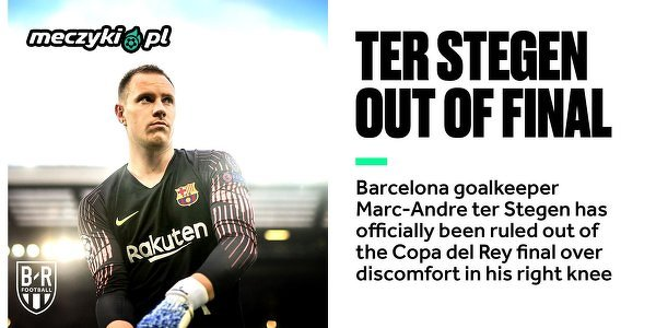 Ter Stegen nie zagra w finale Copa del Rey