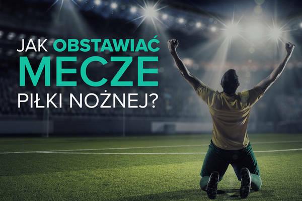 Obstawianie meczów piłki nożnej online - na czym polega i jak zacząć