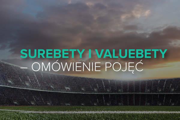 Surebety i valuebety - szczegółowe omówienie pojęć bukmacherskich