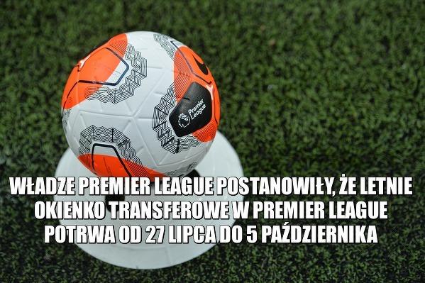 Znany jest termin letniego okienka transferowego w Premier League